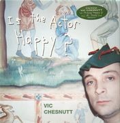 LP - Vic Chesnutt - Is The Actor Happy?