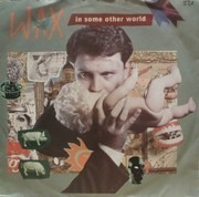 7inch Vinyl Single - Wax - In Some Other World