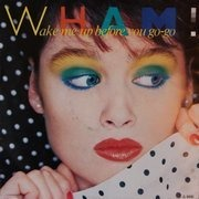 7'' - Wham! - Wake Me Up Before You Go-Go