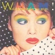 7'' - Wham! - Wake Me Up Before You Go-Go - Blue Injection Labels