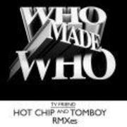 12'' - Who Made Who - TV Friend (Hot Chip Remix)