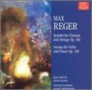 Max Reger - Quintet for Clarinet and Strings Op. 146 / Sonata For Violin and Piano Op. 139