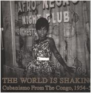 Adikwa Depala, Klim, Tika Koseka, a.o. - The World Is Shaking: Cubanismo From The Congo, 1954-55