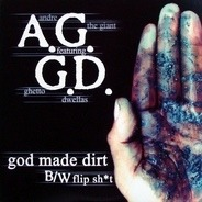 AG Featuring The Ghetto Dwellas - God Made Dirt / Flip Shit