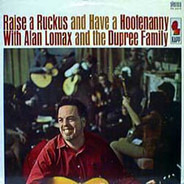Alan Lomax And The Dupree Family - Raise a Ruckus and Have a Hootenanny