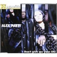 Alex Party - Don'T Give Me Your Life