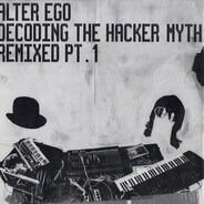 Alter Ego - Decoding The Hacker Myth (Remixed Pt. 1)