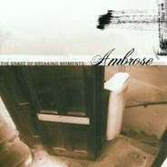 Ambrose - The Grace Of Breaking Moments