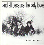And All Because The Lady Loves... - Centred