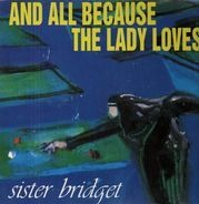 And All Because The Lady Loves... - Sister Bridget