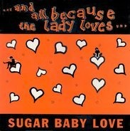 And All Because The Lady Loves... - Sugar Baby Love