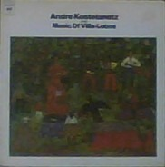 André Kostelanetz Plays Music Of Heitor Villa-Lobos - Andre Kostelanetz Plays Music Of Villa-Lobos