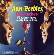 Ann Peebles - Heartaches / I'd Rather Leave While I'm In Love