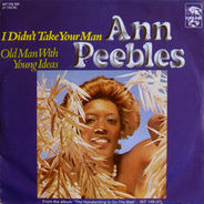 Ann Peebles - I Didn't Take Your Man / Old Man With Young Ideas