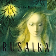Dvořák - Rusalka, Opus. 114, Opera In 3 Acts