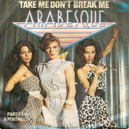 Arabesque - Take Me Don't Break Me