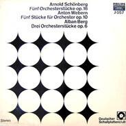 Arnold Schoenberg / Anton Webern / Alban Berg - Fünf Orchesterstücke, Op. 16 / Fünf Stücke Für Orchester, Op. 10 / Drei Orchesterstücke, Op. 6