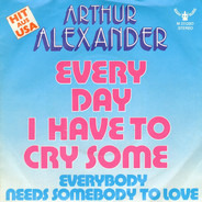 Arthur Alexander - Every Day I Have To Cry Some