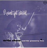 Artie Shaw And His Gramercy Five - I Can't Get Started...