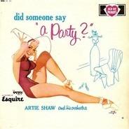 Artie Shaw And His Orchestra - Did Someone Say 'A Party?'