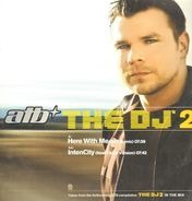 Atb - The DJ 2 - Here With Me / IntenCity