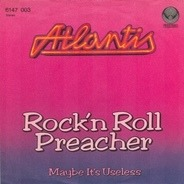 Atlantis - Rock'n Roll Preacher / Maybe It's Useless
