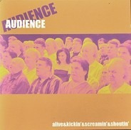 Audience - Alive & Kickin' & Screamin' & Shoutin'