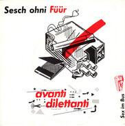 Avanti Dilettanti - Sesch Ohni Füür
