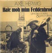 Axel Herwig - Hale moh mim Feddenbrod - geschnuddeltes & geschallertes