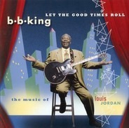 B.B. King - Let The Good Times Roll (The Music Of Louis Jordan)
