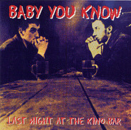 Baby You Know - Last Night at the Kino Bar