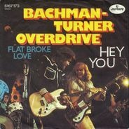 Bachman-Turner Overdrive - Hey You / Flat Broke Love