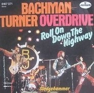 Bachman-Turner Overdrive - Roll On Down The Highway / Sledgehammer