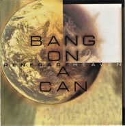 Bang On A Can - Renegade Heaven