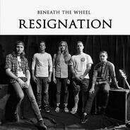Beneath The Wheel - Resignation