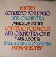 Benjamin Britten , Sviatoslav Richter , Mark Lubotsky , English Chamber Orchestra - Britten: Concerto For Piano And Orchestra Op. 13 - Concerto For Violin And Orchestra Op. 15