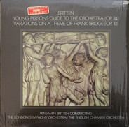 Benjamin Britten , The London Symphony Orchestra / English Chamber Orchestra - Young Person's Guide To The Orchestra (Op. 34) - Variations On A Theme Of Frank Bridge (Op. 10)