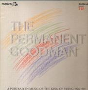 Benny Goodman - The Permanent Goodman - A Portrait In Music Of The King Of Swing 1926-1945