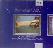 Benny More / Silvio Rodriguez / Irakere - Havana Café - 30 Cool Cuban Tracks