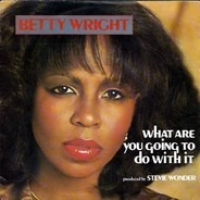 Betty Wright - What Are You Going To Do With It