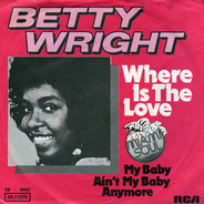 Betty Wright - Where Is The Love / My Baby Ain't My Baby Anymore
