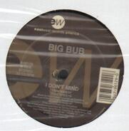Big Bub - I Don't Mind