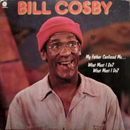 Bill Cosby - My Father Confused Me... What Must I Do? What Must I Do?
