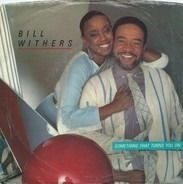 Bill Withers - Something That Turns You On / You Try To Find A Love