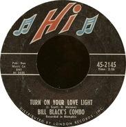 Bill Black's Combo - Turn On Your Love Light