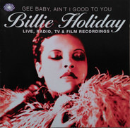 Billie Holiday - Gee Baby, Ain't I Good To You - Live, Radio, TV & Film Recordings