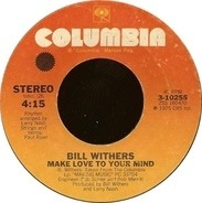Bill Withers - Make Love To Your Mind / I Love You Dawn