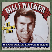 Billy Walker - Sing Me A Love Song - 18 Country Hits