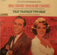 Bing Crosby • Rosemary Clooney - That Travelin' Two-Beat