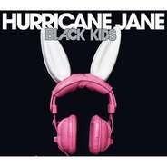Black Kids - Hurricane Jane / You Only Call Me When..
